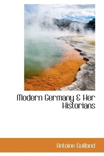 Modern Germany & Her Historians