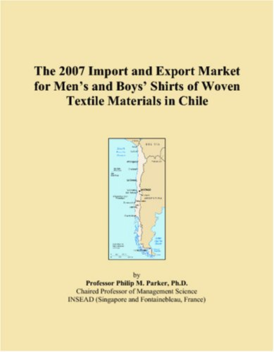 The 2007 Import and Export Market for Men�s and Boys� Shirts of Woven Textile Materials in Chile