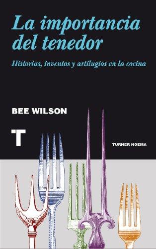 La importancia del tenedor. Historias, inventos y artilugios de la cocina (Noema) por Wilson Bee