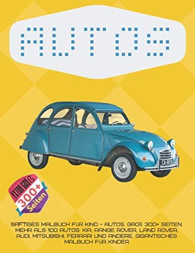 Preisvergleich Produktbild Saftiges Malbuch für Kind - Autos. Groß 300+ Seiten. Mehr als 100 Autos: KIA,  Range Rover,  Land Rover,  Audi,  Mitsubishi,  Ferrari und andere. Gigantisches Malbuch für Kinder