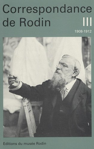 La Correspondance de Rodin, tome 3 : 1908-1912 par Auguste Rodin (Broché)