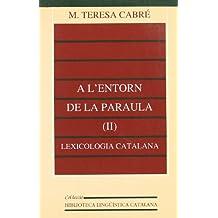 A l'entorn de la paraula (II): lexicologia catalana (Biblioteca Lingüística Catalana)