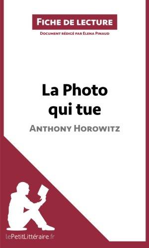 La Photo qui tue de Anthony Horowitz (Fiche de lecture): Rsum Complet Et Analyse Dtaille De L'oeuvre