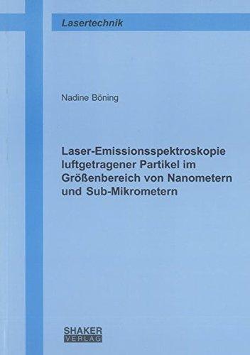 Laser-Emissionsspektroskopie luftgetragener Partikel im Größenbereich von Nanometern und Sub-Mikrometern (Berichte aus der Lasertechnik)