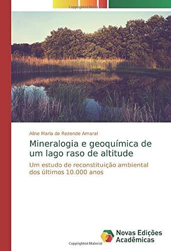 Mineralogia e geoquímica de um lago raso de altitude: Um estudo de reconstituição ambiental dos últimos 10.000 anos