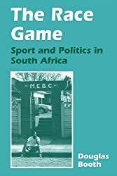 The Race Game: Sport and Politics in South Africa