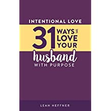 Intentional Love: 31 Ways to Love Your Husband with Purpose (Intentional Love Challenge) (English Edition)