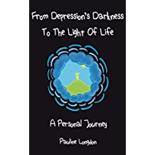 From Depression's Darkness to the Light of Life: A Personal Journey (English Edition)