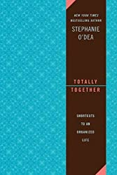 Totally Together: Shortcuts to an Organized Life by Stephanie O'Dea (2011-08-02)