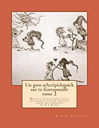 Un gros schcripichquick sur ta frastapouille tome 2: Recueil d'histoires sages ou farfelues pour enfants sages ou farfelus de 6 à 8 ans.