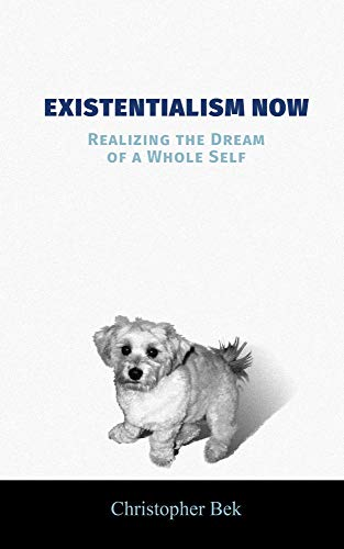 Existentialism Now: Realizing the Dream of a Whole Self (English Edition)