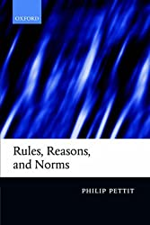 Rules, Reasons, and Norms: Selected Essays by Philip Pettit (2002-01-17)