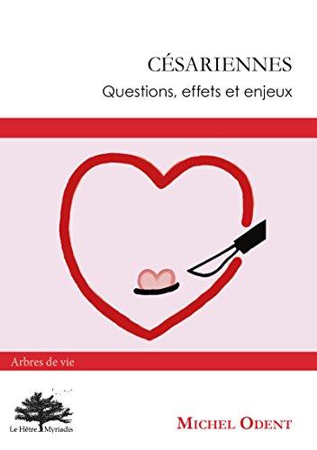 Césariennes: Questions, effets et enjeux. Cette 2ème édition remplace le 9782840582830