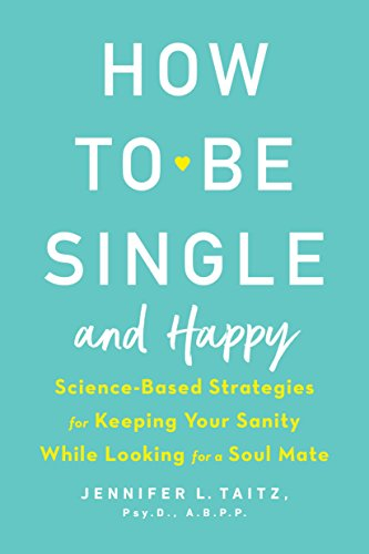 How to Be Single and Happy: Science-Based Strategies for Keeping Your Sanity While Looking for a Soul Mate (English Edition)