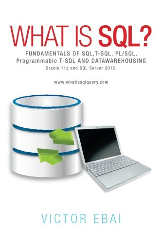 What Is SQL ?: Fundamentals Of SQL,T-SQL,PL/SQL and datawarehousing.