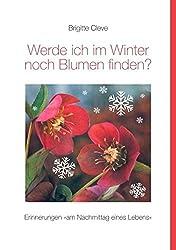 Werde ich im Winter noch Blumen finden?: Erinnerungen