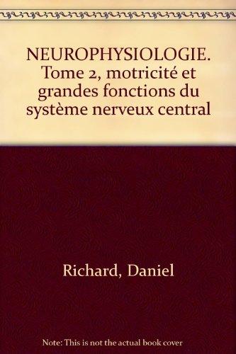 NEUROPHYSIOLOGIE. Tome 2, motricité et grandes fonctions du système nerveux central