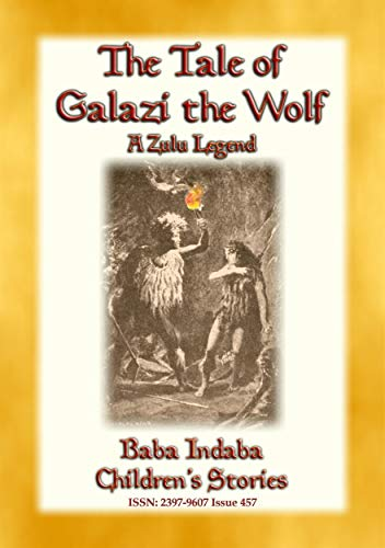 THE TALE OF GALAZI THE WOLF - a Zulu Legend: Baba Indaba Children's Stories - Issue 457 (English Edition) -