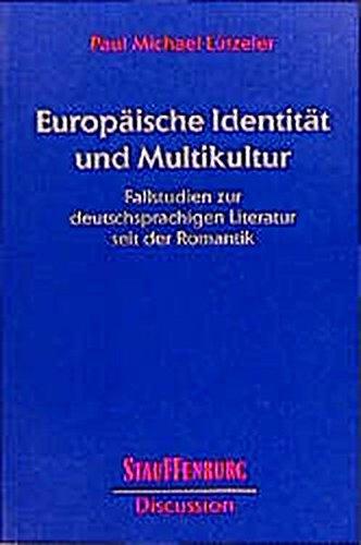 Europäische Identität und Multikultur: Fallstudien zur deutschsprachigen Literatur seit der Romantik (Stauffenburg Discussion / Studien zur Inter- und Multikultur /Studies in Inter- und Multiculture)