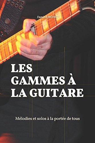 LES GAMMES À LA GUITARE: Mélodies et solos à la portée de tous par Damien MONET