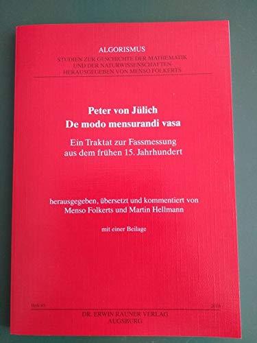 Peter von Jülich: De modo mensurandi vasa: Ein Traktat zur Fassmessung aus dem frühen 15. Jahrhundert. (Algorismus. Studien zur Geschichte der Mathematik und der Naturwissenschaften)