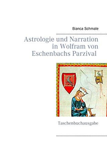 Astrologie und Narration in Wolfram von Eschenbachs Parzival: Taschenbuchausgabe von [Schmale, Bianca]