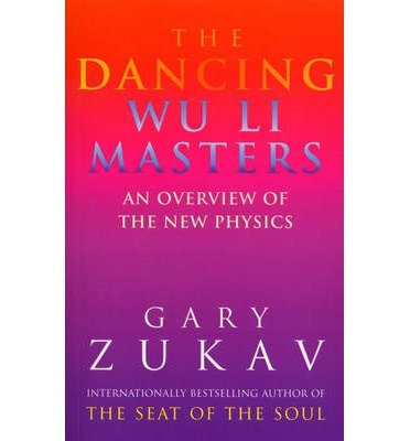 [(The Dancing Wu Li Masters: Overview of the New Physics)] [Author: Gary Zukav] published on (March, 1991)