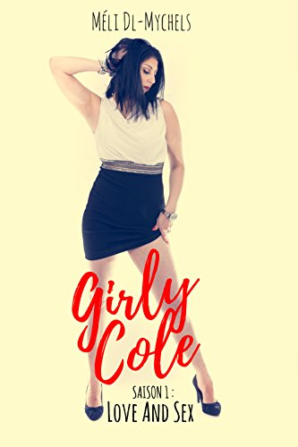 Girly Cole, Saison 1: Love & Sex - Méli DL-Mychels 2016