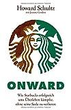 Onward: Wie Starbucks erfolgreich ums Überleben kämpfte, ohne seine Seele zu verlieren - Howard Schultz, Joanne Gordon