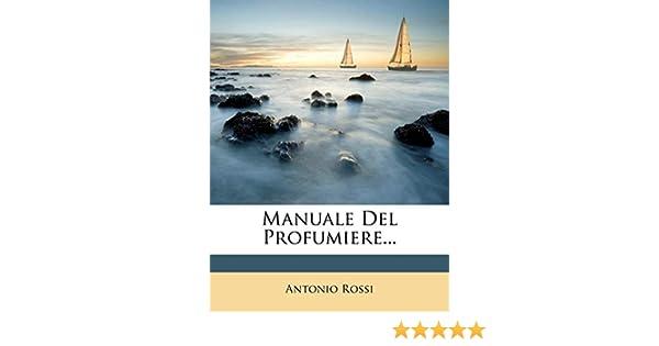 Amazon.it: Manuale del Profumiere Rossi, Antonio Libri