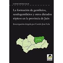 La formación de gentilicios, seudogentilicios y otros dictados tópicos en la provincia de Jaén: Investigación dirigida por Camilo José Cela