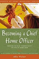 Becoming a Chief Home Officer: Thriving in Your Career Shift to Stay-At-Home Mom by Allie Pleiter (August 19,2002)