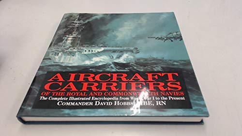 Aircraft Carriers of the Royal and Commonwealth Navies: The Complete Illustrated Encyclopedia from World War I to the Present