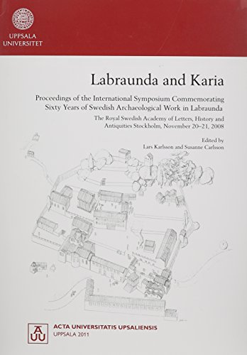 Labraunda and Karia: Proceedings of the International Symposium Commemorating Sixty Years of Swedish Archaeological Work in Labraunda, The Royal ... Mediterranean and Near Eastern Civilizations)