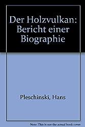 Der Holzvulkan. Bericht einer Biographie