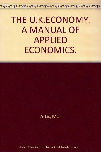 THE U.K.ECONOMY: A MANUAL OF APPLIED ECONOMICS.