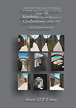 Koochehes  (Narrow Alleyways) and Clay Buttresses: A Visual Journey To Main Features of- (The Indigenous (or Traditional ) Architecture in Historic Cities of Iran Book 12) (English Edition) von [Manoochehri, Dr. Hossein]