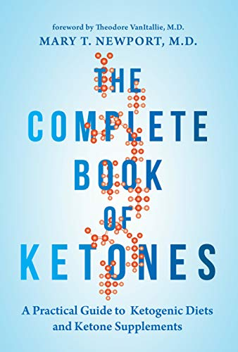 The Complete Book of Ketones: A Practical Guide to Ketogenic Diets and Ketone Supplements