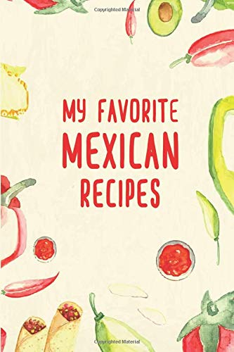 My Favorite Mexican Recipes: A Cookbook Journal