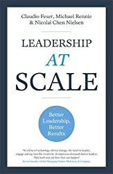 Leadership At Scale: Better leadership, better results (The groundbreaking new book from experts at McKinsey, the world's number one leadership factory)