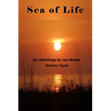 Sea of Life: An Anthology by Lou Walker Writer Guild