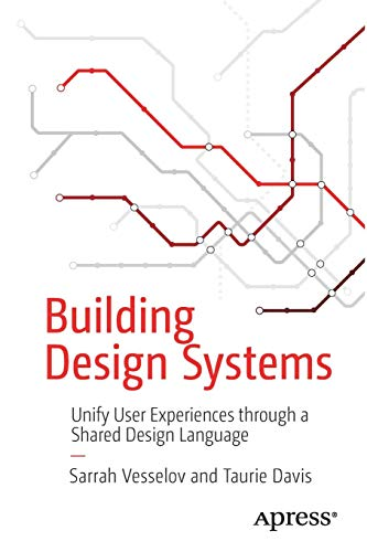 Building Design Systems: Unify User Experiences through a Shared Design Language Atomic Design