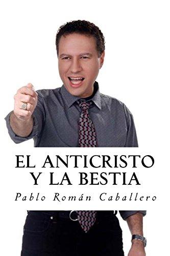 El Anticristo y La Bestia: Reflexiones Cristianas sobre los 7 Imperios Mundiales (Estudios Bíblicos nº 2) por Pablo Román Caballero