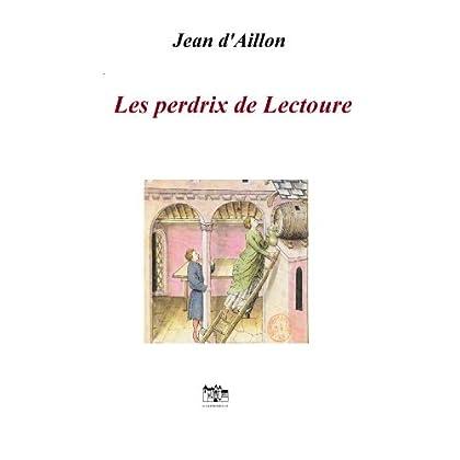 Les perdrix de Lectoure: Les aventures de Guilhem d'Ussel, chevalier troubadour