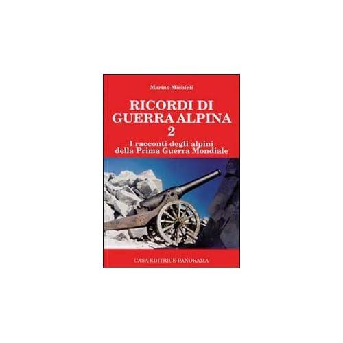 Ricordi Di Guerra Alpina 2. I Racconti Degli Alpini Della Prima Guerra Mondiale