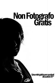 Non Fotografo Gratis: Una mini-guida per sessioni di scatti in TF* di [Hung, Carlo Alberto]