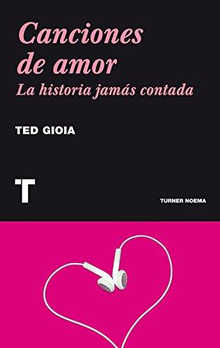 Descargar Libro Canciones De Amor. La Historia Jamás Contada (Noema) de Ted Gioia