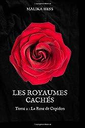 Les Royaumes Cachés: Tome 2 : La Rose de Cupidon