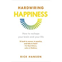 Hardwiring Happiness: How to reshape your brain and your life by Rick Hanson (2014-11-06)