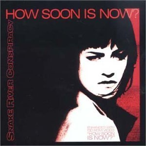 How Soon Is Now? [CD 1] [CD 1] by Snake River Conspiracy (2002-01-08) (Snake River)